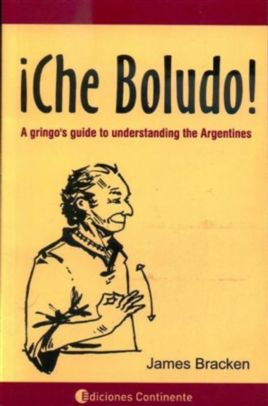 ¡Che Boludo! A Gringos Guide To Understanding (And Swearing Like) The Argentines