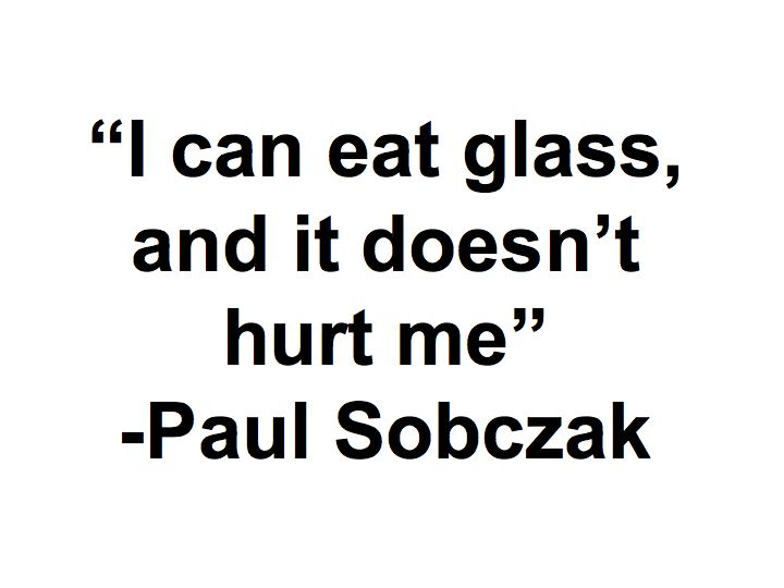 Paul Can Eat Glass And It Doesnt Hurt Him