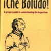 ¡Che Boludo! A Gringo's Guide To Understanding (And Swearing Like) The Argentines